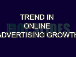 TREND IN ONLINE ADVERTISING GROWTH PowerPoint PPT Presentation