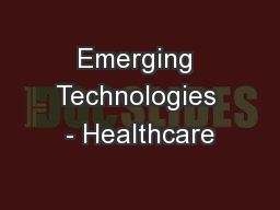 Emerging Technologies - Healthcare PowerPoint PPT Presentation