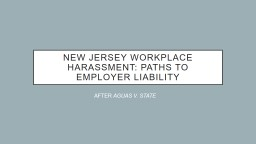NEW JERSEY WORKPLACE HARASSMENT: PATHS TO EMPLOYER LIABILIT