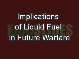 Implications of Liquid Fuel in Future Warfare PowerPoint PPT Presentation