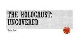 The Holocaust: Uncovered PowerPoint PPT Presentation