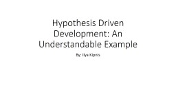 Hypothesis Driven Development: An Understandable Example