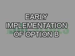 EARLY IMPLEMENTATION OF OPTION B+