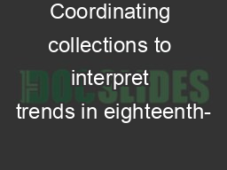Coordinating collections to interpret trends in eighteenth- PowerPoint PPT Presentation