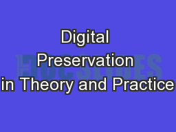 Digital Preservation in Theory and Practice
