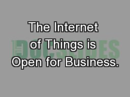 The Internet of Things is Open for Business.
