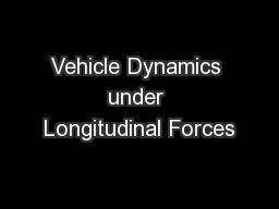 Vehicle Dynamics under Longitudinal Forces