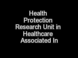 Health Protection Research Unit in Healthcare Associated In PowerPoint PPT Presentation