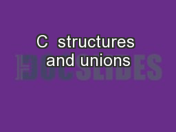 C  structures and unions