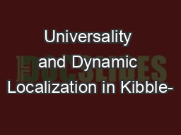 Universality and Dynamic Localization in Kibble- PowerPoint PPT Presentation
