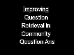 Improving Question Retrieval in Community Question Ans