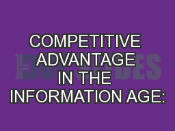 COMPETITIVE ADVANTAGE IN THE INFORMATION AGE: