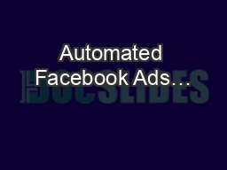 Automated Facebook Ads… PowerPoint PPT Presentation