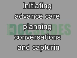 Initiating advance care planning conversations and capturin