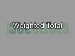 Weighted Total PowerPoint PPT Presentation