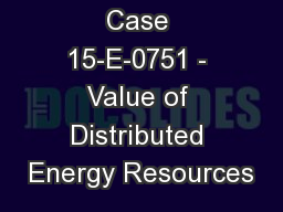 Case 15-E-0751 - Value of Distributed Energy Resources PowerPoint PPT Presentation