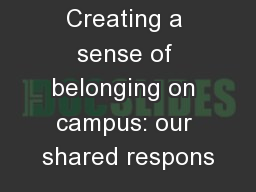 Creating a sense of belonging on campus: our shared respons PowerPoint PPT Presentation