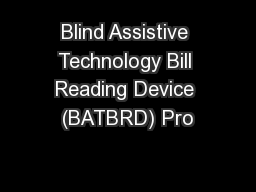 Blind Assistive Technology Bill Reading Device (BATBRD) Pro PowerPoint PPT Presentation