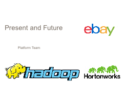 Hadoop @ eBay: Past, Present and Future PowerPoint PPT Presentation