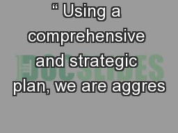""""""" Using a comprehensive and strategic plan, we are aggres"""