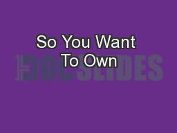 So You Want To Own