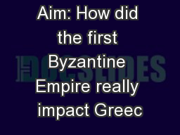 Aim: How did the first Byzantine Empire really impact Greec