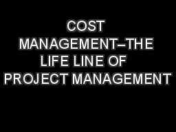 COST MANAGEMENT–THE LIFE LINE OF  PROJECT MANAGEMENT