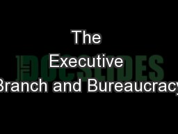 The Executive Branch and Bureaucracy