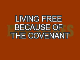 LIVING FREE BECAUSE OF THE COVENANT