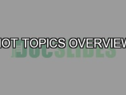 HOT TOPICS OVERVIEW