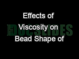 Effects of Viscosity on Bead Shape of