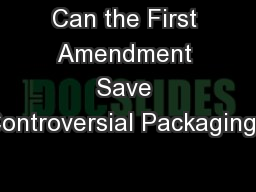 Can the First Amendment Save Controversial Packaging? PowerPoint PPT Presentation