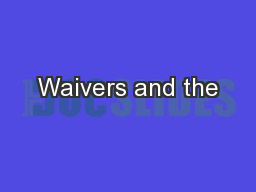 Waivers and the PowerPoint PPT Presentation