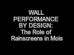 WALL PERFORMANCE BY DESIGN: The Role of Rainscreens in Mois PowerPoint PPT Presentation