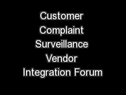 Customer Complaint Surveillance Vendor Integration Forum PowerPoint PPT Presentation