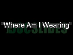 """Where Am I Wearing"""