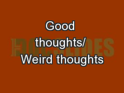 Good thoughts/ Weird thoughts
