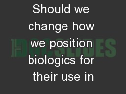 Should we change how we position biologics for their use in