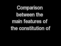 Comparison between the main features of the constitution of