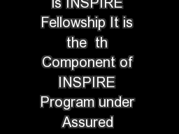 Frequently Asked Questions Under INSPIRE Fellowship What is INSPIRE Fellowship It is the  th Component of INSPIRE Program under Assured Opportunities in Research Career AORC Scheme launched by the Gov