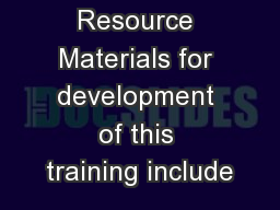 Resource Materials for development of this training include