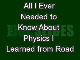 All I Ever Needed to Know About Physics I Learned from Road