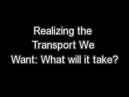 Realizing the Transport We Want: What will it take?