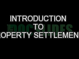 INTRODUCTION TO PROPERTY SETTLEMENTS PowerPoint PPT Presentation