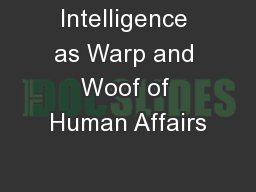 Intelligence as Warp and Woof of Human Affairs