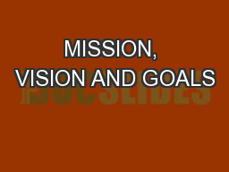 MISSION, VISION AND GOALS