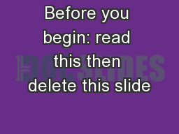 Before you begin: read this then delete this slide
