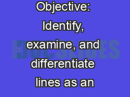Objective: Identify, examine, and differentiate lines as an