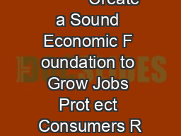 Create a Sound Economic F oundation to Grow Jobs Prot ect Consumers R