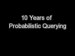 10 Years of Probabilistic Querying